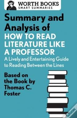 Wook.pt - Summary And Analysis Of How To Read Literature Like A Professor