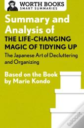 Summary And Analysis Of The Life Changing Magic Of Tidying Up: The Japanese Art Of Decluttering And Organizing