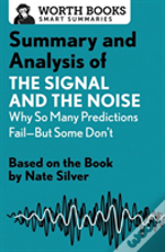 Summary And Analysis Of The Signal And The Noise: Why So Many Predictions Failabut Some Don'T
