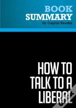 Summary: How To Talk To A Liberal (If You Must)
