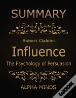 Summary: Influence By Robert Cialdini: The Psychology Of Persuasion
