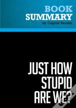 Summary: Just How Stupid Are We?