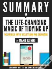 Summary Of The Life-Changing Magic Of Tidying Up: The Japanese Art Of Deculttering And Organizing, By Marie Kondo
