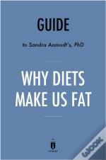Summary Of Why Diets Make Us Fat