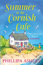 Summer At The Cornish Cafe: Perfect For Fans Of Poldark (The Cornish Cafe Series, Book 1)