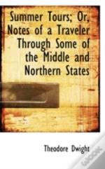 Summer Tours; Or, Notes Of A Traveler Through Some Of The Middle And Northern States