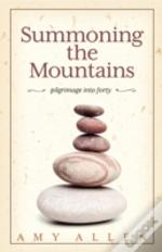 Summoning The Mountains: Pilgrimage Into