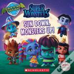 Sun Down, Monsters Up! (Super Monsters 8x8 Storybook)