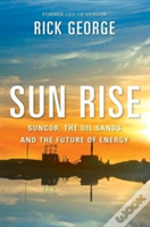 Sun Rise : Suncor, The Oil Sands And The Future Of Energy