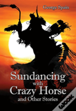 Sundancing With Crazy Horse And Other Stories