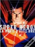 Super Héros: la Magie d´Alex Ross