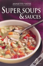 Super Soups And Sauces