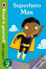 Superhero Max- Read It Yourself With Ladybird