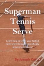 Superman Tennis Serve: Learn How To Serv