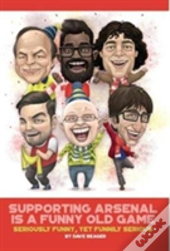 Supporting Arsenal Is A Funny Old Game