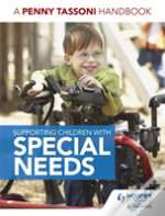 Supporting Children With Special Educational Needs: A Penny Tassoni Handbook