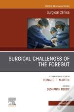 Surgical Challenges Of The Foregut An Issue Of Surgical Clinics, Ebook