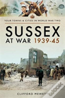 Sussex At War 1939 - 1945