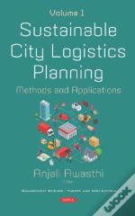 Sustainable City Logistics Planning: Methods And Applications. Volume 1. Volume 1