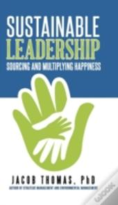 Sustainable Leadership: Sourcing And Multiplying Happiness