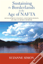 Sustaining The Borderlands In The Age Of Nafta