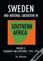Sweden And National Liberation In Southern Africasolidarity And Assistance 1970-1994
