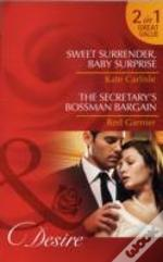 Sweet Surrender, Baby Surprise/ The Secretary'S Bossman Bargain