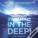 Swimming In The Deep! - Oceans For Kids - Arctic, Atlantic, Indian, Pacific And Southern - Children'S Oceanography Books