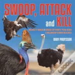 Swoop, Attack And Kill - Deadly Birds - Birds Of Prey For Kids - Children'S Bird Books