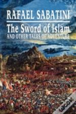 Sword Of Islam And Other Tales Of Adventure