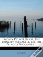Sydney Delivered, Or, The Princely Buccaneer