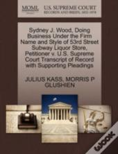 Sydney J. Wood, Doing Business Under The Firm Name And Style Of 53rd Street Subway Liquor Store, Petitioner V. U.S. Supreme Court Transcript Of Record