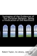 Syntagma Of The Evidences Of The Christian Religion. Being A Vindication Of The Manifesto