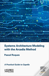 Systems Architecture Modeling With The Arcadia Method