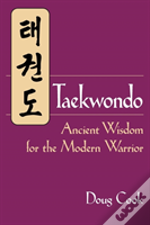 Taekwondo'S Ancient Wisdom For The Modern Warrior