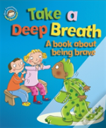 Take A Deep Breath: A Book About Being Brave