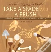 Take A Spade And A Brush - Let'S Start Digging For Fossils! Paleontology Books For Kids | Children'S Earth Sciences Books