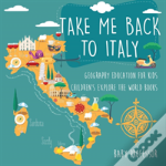 Take Me Back To Italy - Geography Education For Kids - Children'S Explore The World Books