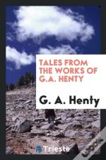Tales From The Works Of G.A. Henty