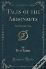 Tales Of The Argonauts: And Selected Verse (Classic Reprint)
