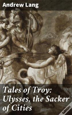Wook.pt - Tales Of Troy: Ulysses, The Sacker Of Cities