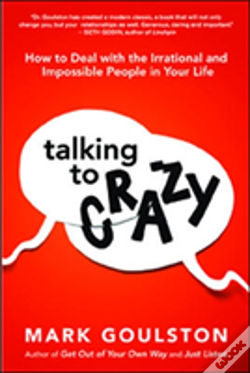 Wook.pt - Talking To Crazy: How To Deal With The Irrational And Impossible People In Your Life