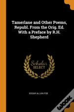 Tamerlane And Other Poems, Republ. From The Orig. Ed. With A Preface By R.H. Shepherd