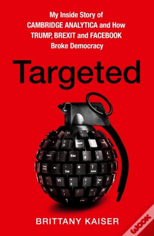 Targeted: My Inside Story Of Cambridge Analytica And How Trump, Brexit And Facebook Broke Democracy Baixar PDF