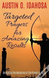 Targeted Prayers For Amazing Results Unlocking The Mysteries Of The Prayer Of Jabez