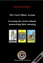 Tarot Minor Arcana: Learning The Cards Without Memorizing Their Meaning