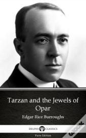 Tarzan And The Jewels Of Opar By Edgar Rice Burroughs - Delphi Classics (Illustrated)