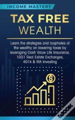 Tax Free Wealth: Learn The Strategies An
