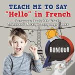 Teach Me To Say 'Hello' In French - Language Book 4th Grade | Children'S Foreign Language Books