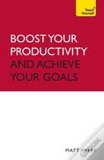 Teach Yourself Boost Your Productivity And Achieve Your Goals